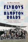 Flyboys Over Hampton Roads: Glenn Curtiss's Southern Experiment Cover Image