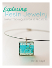 Exploring Resin Jewelry: Simple Techniques for 25 Projects Cover Image