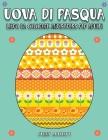 Uova di Pasqua: Libro da colorare antistress per Adulti 75 disegni grandi da colorare Easter Egg Coloring Book (Italian Version) Cover Image