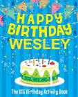 Happy Birthday Wesley - The Big Birthday Activity Book: (Personalized Children's Activity Book) Cover Image