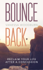 Bounce Back: Reclaim Your Life After a Concussion Cover Image