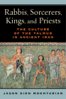 Rabbis, Sorcerers, Kings, and Priests: The Culture of the Talmud in Ancient Iran Cover Image