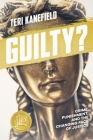 Guilty?: Crime, Punishment, and the Changing Face of Justice Cover Image