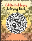 Celtic Patterns Coloring Book: Celtic Designs and Patterns Inspired by Celtic Monster Mythology Relaxed with Beautiful Mandalas Cover Image