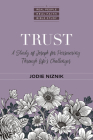 Trust: A Study of Joseph for Persevering Through Life's Challenges Cover Image
