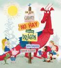En Este Cuento No Hay Ningun Dragon = There Is No Dragon in This Story Cover Image