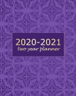 2020-2021 Two Year Planner: Purple Mandala 2 Year Monthly Planner Calendar Schedule Organizer January 2020 to December 2021 (24 Months) With Holid Cover Image
