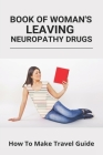 Book Of Woman's Leaving Neuropathy Drugs: How To Make Travel Guide: How To Cure Uric Acid Permanently Cover Image