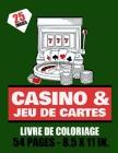 Casino & Jeu de cartes - Livre de coloriage - 25 images - 54 pages - 8.5x11in.: carte de jeux & machine à sous à colorier pour ado et adultes- Plus de Cover Image