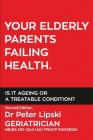 Your Elderly Parents Failing Health. Is It Ageing or a Treatable Condition? Cover Image