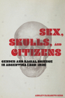 Sex, Skulls, and Citizens: Gender and Racial Science in Argentina (1860-1910) Cover Image