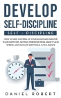 Develop Self Discipline: How to Take Control of Your Anger and Master Your Emotions, Getting Freedom from Anxiety and Stress, and Develop Emoti Cover Image