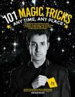 101 Magic Tricks: Any Time. Any Place. - Step by Step Instructions to Engage, Challenge, and Entertain at Home, in the Street, at School Cover Image