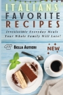 Italians' Favorite Recipes: Irresistible Everyday Meals Your Whole Family Will Love! Cover Image