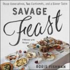 Savage Feast Lib/E: Three Generations, Two Continents, and a Dinner Table (a Memoir with Recipes) Cover Image