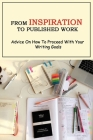 From Inspiration To Published Work: Advice On How To Proceed With Your Writing Goals: How Do You Get Your Writing Published? Cover Image