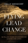 Flying Lead Change: 56 Million Years of Wisdom for Leading and Living Cover Image