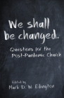 We Shall Be Changed: Questions for the Post-Pandemic Church Cover Image