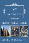 A-Z of Northampton: Places-People-History Cover Image
