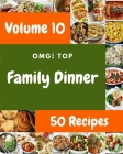 OMG! Top 50 Family Dinner Recipes Volume 10: A Must-have Family Dinner Cookbook for Everyone Cover Image
