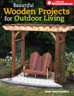 Beautiful Wooden Projects for Outdoor Living: (Popular Woodworking) Cover Image