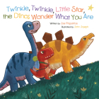 Twinkle, Twinkle, Little Star, the Dinosaurs Wonder What You Are Cover Image