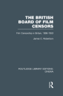 The British Board of Film Censors: Film Censorship in Britain, 1896-1950 (Routledge Library Editions: Cinema) Cover Image