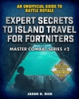 Expert Secrets to Island Travel for Fortniters: An Unofficial Guide to Battle Royale (Master Combat) Cover Image