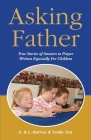 Asking Father: True Stories of Answers to Prayer Written Especially for Children Cover Image