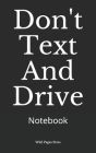 Don't Text And Drive: Notebook Cover Image