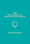 101 Tiny Changes to Brighten Your World Cover Image