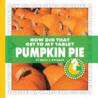 How Did That Get to My Table? Pumpkin Pie (Community Connections) Cover Image