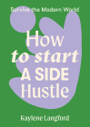 How to Start a Side Hustle (Survive the Modern World) Cover Image