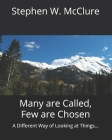 Many are Called, Few are Chosen: A Different Way of Looking at Things... Cover Image