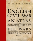 The English Civil War: An Atlas and Concise History of the Wars of the Three Kingdoms 1639–51 Cover Image