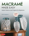 Macrame Made Easy: Stylish Patterns and Projects for Beginners (Over 550 Photos and 200 Diagrams) Cover Image