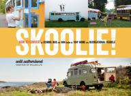 Skoolie!: How to Convert a School Bus or Van into a Tiny Home or Recreational Vehicle Cover Image