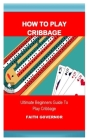 How to Play Cribbage: Ultimate Beginners Guide to Play Cribbage Cover Image