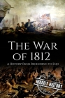 War of 1812: A History From Beginning to End Cover Image