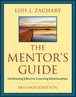 The Mentor's Guide, Second Edition: Facilitating Effective Learning Relationships Cover Image