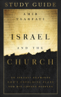 Israel and the Church Study Guide: An Israeli Examines God's Unfolding Plans for His Chosen Peoples Cover Image