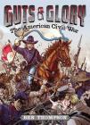 Guts & Glory: The American Civil War Lib/E (Guts and Glory #1) Cover Image