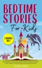 Bedtime Stories for Kids (3 Books in 1): Bedtime tales for kids with values that can hold their imaginations open. Cover Image