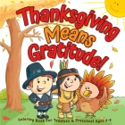 Thanksgiving Means Gratitude!: Coloring Book For Toddlers & Preschool Ages 2-5: The Best Thanksgiving Gift For Kids Cover Image