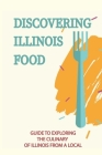 Discovering Illinois Food: Guide To Exploring The Culinary Of Illinois From A Local: Illinois Food History Cover Image