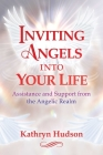 Inviting Angels into Your Life: Assistance and Support from the Angelic Realm Cover Image
