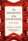 The Dissolution of the Monasteries: A New History Cover Image