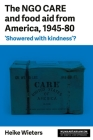 The Ngo Care and Food Aid from America, 1945-80: 'Showered with Kindness'? (Humanitarianism: Key Debates and New Approaches) Cover Image