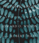 The Poetic Species: A Conversation with Edward O. Wilson and Robert Hass Cover Image