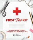 First Art Kit: 25 Creative Papercraft Remedies for What Ails You Cover Image